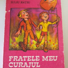 Fratele meu curajul, Iuliu Ratiu, Ed. Ion Creanga 1985, 93 pag - Carte Epoca de aur