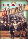 Album Bucurestii belle epoque 1877-1916 Bucuresti Bucarest peste 100 ilustratii