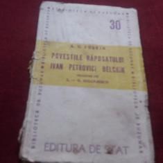 A S PUSKIN - POVESTILE RAPOSATULUI IVAN PETROVICI BELCHIN 1947 - Carte veche
