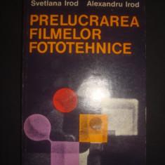 SVETLANA IROD, ALEXANDRU IROD - PRELUCRAREA FILMELOR FOTOTEHNICE - Carte Cinematografie