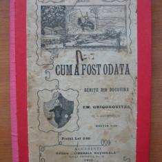 Em. Grigorovitza - Cum a fost odata ( schite din Bucovina ) - editia I - 1911 - Carte Editie princeps