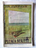 "Carte veche: ""PLEACA BERZELE... Trei acte in proza"", Ion Minulescu, 1921, Alta editura"