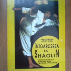 W3 Intoarcerea La Shaolin (istoria Karate-ului) / R. Ciobotea; A. Nagel - Carte sport