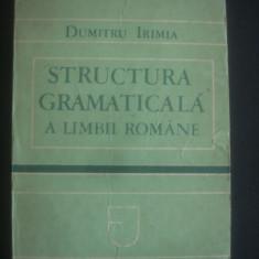 DUMITRU IRIMIA - STRUCTURA GRAMATICALA A LIMBII ROMANE