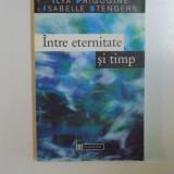 INTRE ETERNITATE SI TIMP de ILYA PRIGOGINE, ISABELLE STENGERS 1997 - Filosofie