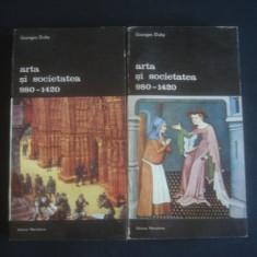 GEORGES DUBY - ARTA SI SOCIETATEA 980-1420 * 2 volume - Istorie
