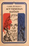 ACT VENETIAN * DANTON - Camil Petrescu