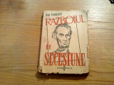 RAZBOIUL DE SECESIUNE - Leon Lemonnier - Editura Universul, 1947, 282 p.