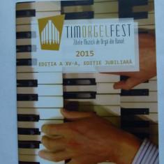 TIMORGELFEST, ZILELE MUZICII DE ORGA DIN BANAT 2015, TIMISOARA, ORAVITA - Carte Arta muzicala