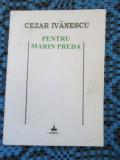 Cezar IVANESCU - PENTRU MARIN PREDA (IASI, 1996 - CA NOUA!!!), Marin Preda