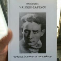 STUDENTUL VALERIU GAFENCU SFÂNTUL ÎNCHISORILOR DIN ROMÂNIA MIȘCAREA LEGIONARA268 - Carte Istorie