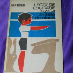 Dan Gutiu - Lectii de educatie fizica in sala de clasa (f3081 - Carte sport
