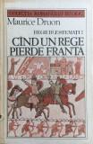 CAND UN REGE PIERDE FRANTA - REGII BLESTEMATI - Maurice Druon