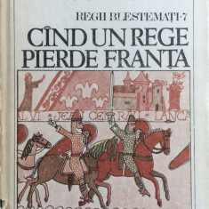 CAND UN REGE PIERDE FRANTA - REGII BLESTEMATI - Maurice Druon - Roman istoric