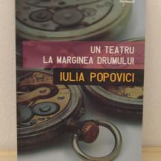 UN TEATRU LA MARGINEA DRUMULUI-IULIA POPOVICI - Carte Teatru