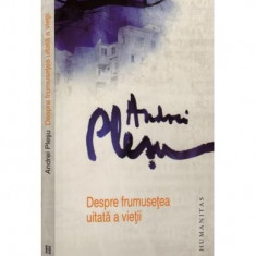 Despre frumusetea uitata a vietii - de Andrei Plesu - Filosofie, Humanitas