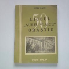 P. BACIU - LICEUL AUREL VLAICU DIN ORASTIE 1919 - 1969