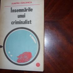 DUMITRU CEACANICA - INSEMNARILE UNUI CRIMINALIST ( carte rara ) *