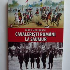 MARIA GEORGESCU-CAVALERISTI ROMANI LA SAUMUR, ISTORIE MILITARA, BUCURESTI, SIBIU