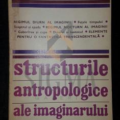 DURAND GILBERT - STRUCTURILE ANTROPOLOGICE ALE IMAGINARULUI