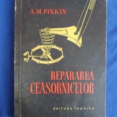 A.M. PINKIN - REPARAREA CEASORNICELOR - 1958 - Carti Mecanica
