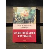 O ISTORIE EROTICA A CURTII DE LA VERSAILLES - ANNA MORETTI