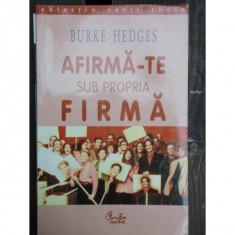 AFIRMA-TE SUB PROPRIA FIRMA - BURKE HEDGES - Carte dezvoltare personala