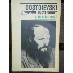 DOSTOIEVSKI TRAGEDIA SUBTERANEI - ION IANOSI - Carte Antologie