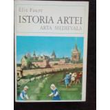 ISTORIA ARTEI ARTA MEDIEVALA - ELIE FAURE