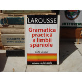 LAROUSSE GRAMATICA PRACTICA A LIMBII SPANIOLE , Maite Jegoux , 2004