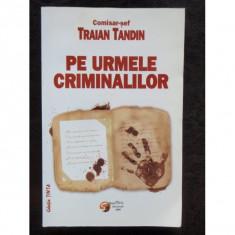 PE URMELE CRIMINALILOR - TRAIAN TANDIN - Carte Management