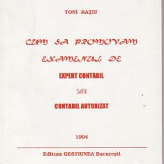 Toni Ratiu - Cum sa promovam examenul de Expert contabil sau Contabil autorizat - 32773 - Carte Economie Politica