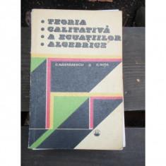 TEORIA CALITATIVA A ECUATIILOR ALGEBRICE - C. NASTASESCU - Carte Matematica