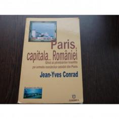 PARIS, CAPITALA... ROMANIEI - JEAN YVES CONRAD