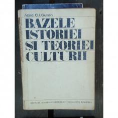 BAZELE ISTORIEI SI TEORIEI CULTURII - C.I. GULIAN