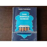 CASA DOMNULUI ALCIBIADE - RADU TUDORAN