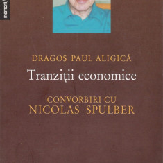 Dragos Paul Aligica - Tranzitii economice - Convorbiri cu Nicolas Spulber - 23737 - Carte Economie Politica