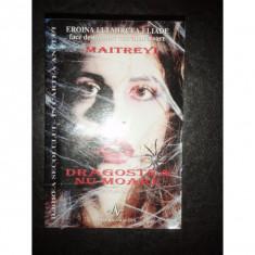 DRAGOSTEA NU MOARE - MAITREY DEVI - Carte Antologie