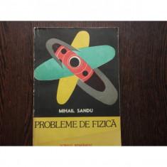 PROBLEME DE FIZICA - MIHAIL SANDU - Carte Fizica