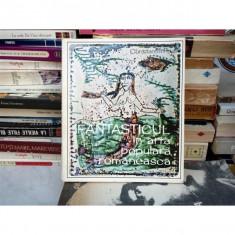 FANTASTICUL IN ARTA POPULARA ROMANEASCA, CONSTANTIN PRUT - Carte Arta populara