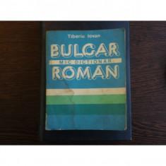 MIC DICTIONAR BULGAR ROMAN - TIBERIU IOVAN - Carte dezvoltare personala
