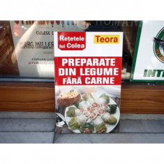 Retetele lui Colea - Preparate din legume fara carne, Teora, 2010 - Carte Retete de post