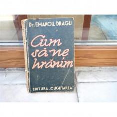 Cum sa ne hranim, Dr. Emanoil Dragu - Carte Dietoterapie