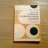 UTILAJE SI INSTALATII IN ALIMENTATIA PUBLICA SI HOTELURI - S. Coroama - 1974