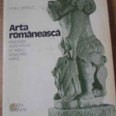 Arta Romaneasca Vol.1 Preistorie Antichitate Ev Mediu Renaste - Vasile Dragut, 393066 - Album Arta