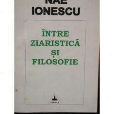 INTRE ZIARISTICA SI FILOSOFIE - NAE IONESCU