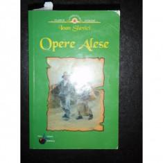 OPERE ALESE - IOAN SLAVICI - Carte Antologie