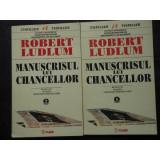 MANUSCRISUL LUI CHANCELLOR - ROBERT LUDLUM , VOL I -II
