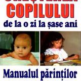 Cresterea copilului de la o zi la 6 ani, Editura Teora