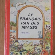 LE FRANCAIS PAR DES IMAGES- MARIA DUMITRESCU BRATES - Curs Limba Franceza Altele